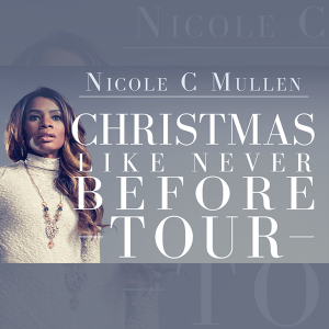 "Nicole C. Mullen ""Christmas Like Never Before"" Tour"